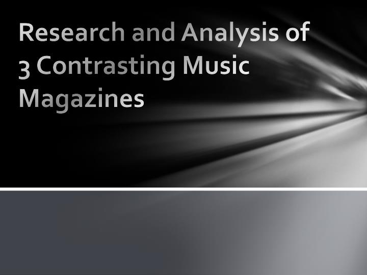 research and analysis of 3 contrasting music magazines n.