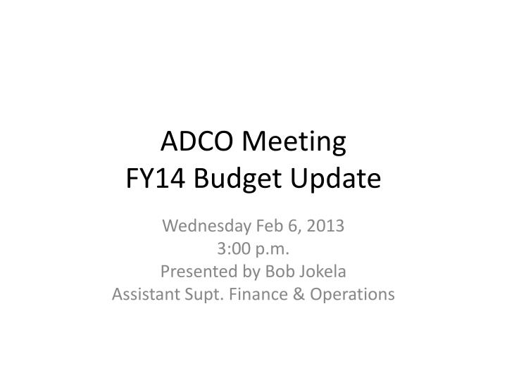 adco meeting fy14 budget update n.