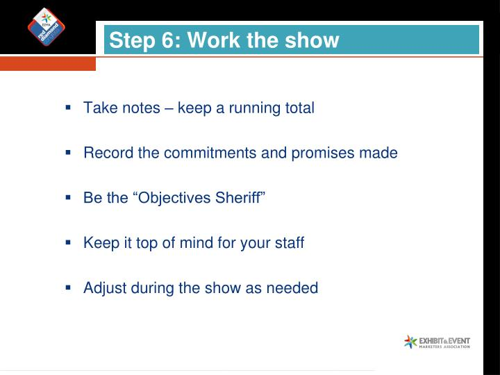 Step 6: Work the show