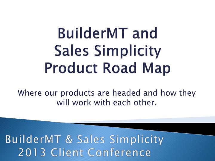 buildermt and sales simplicity product road map n.