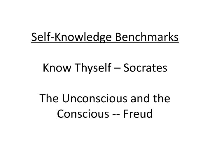 Self knowledge benchmarks know thyself socrates the unconscious and the conscious freud