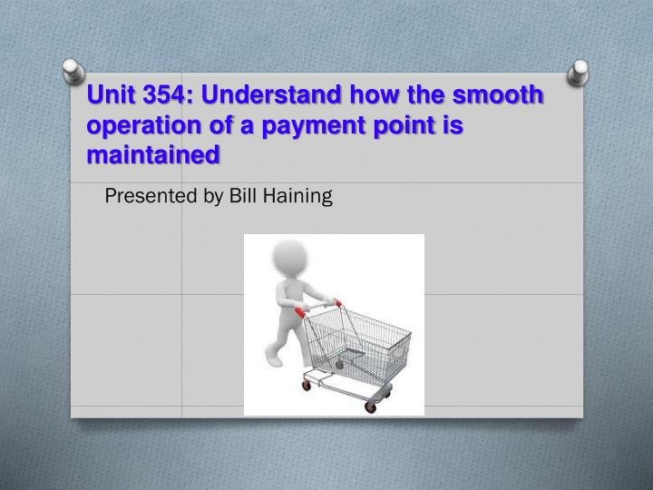 unit 354 understand how the smooth operation of a payment point is maintained n.