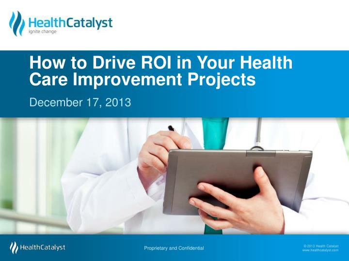 how to drive roi in your health care improvement projects n.