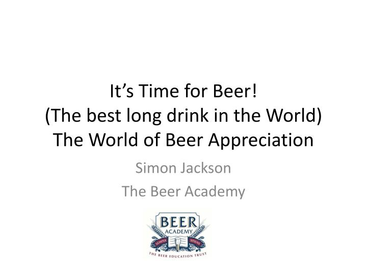 it s time for beer the best long drink in the world the world of beer appreciation n.