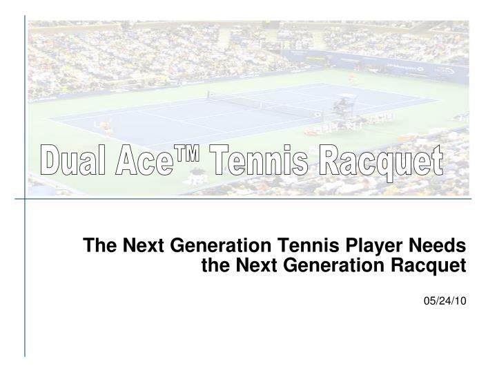 The next generation tennis player needs the next generation racquet 05 24 10