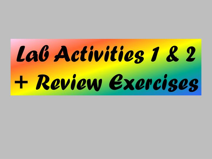 Lab Activities 1 & 2 + Review Exercises
