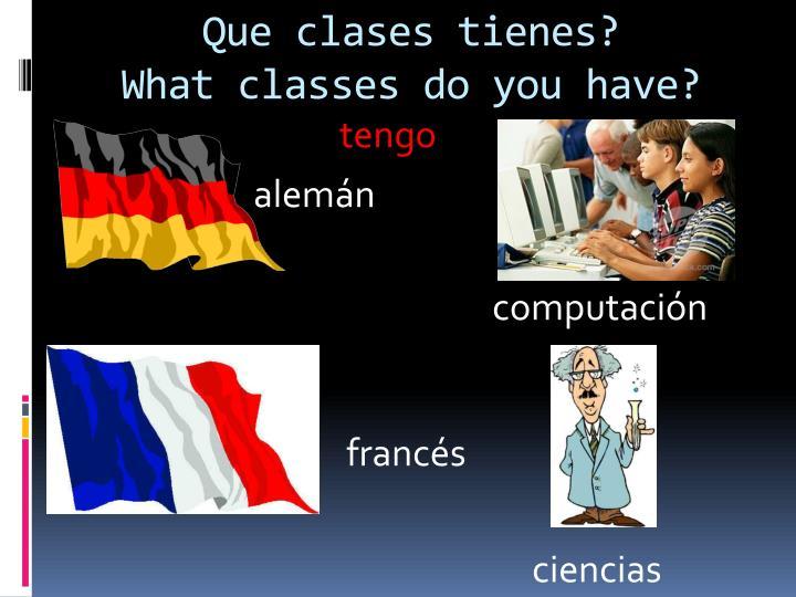 Que clases tienes?