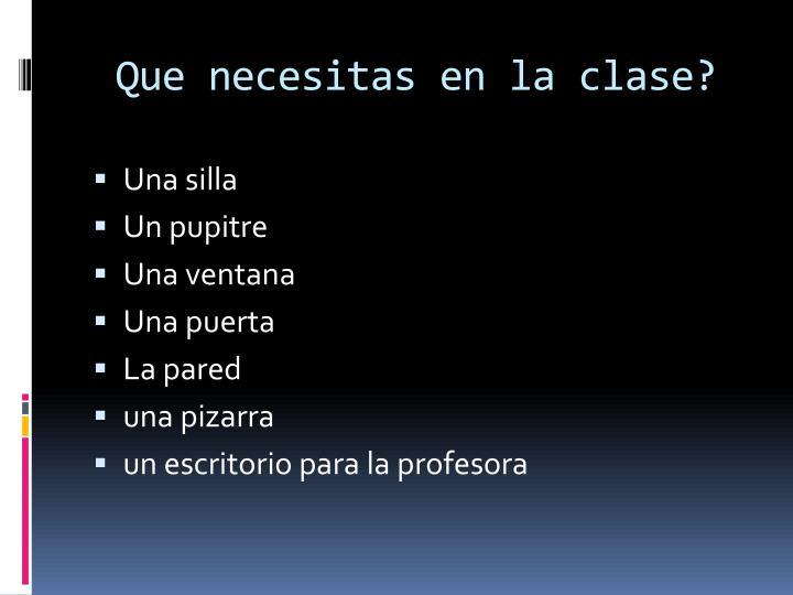 Que necesitas en la clase?