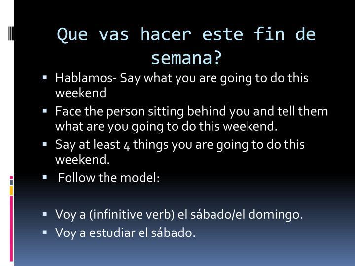 Que vas hacer este fin de semana?