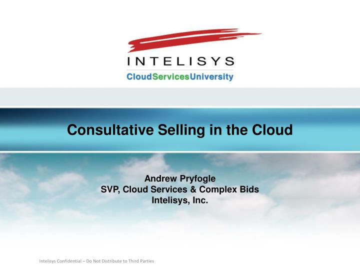 consultative selling in the cloud andrew pryfogle svp cloud services complex bids intelisys inc n.
