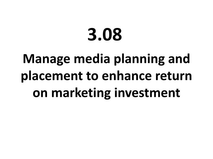 manage media planning and placement to enhance return on marketing investment n.