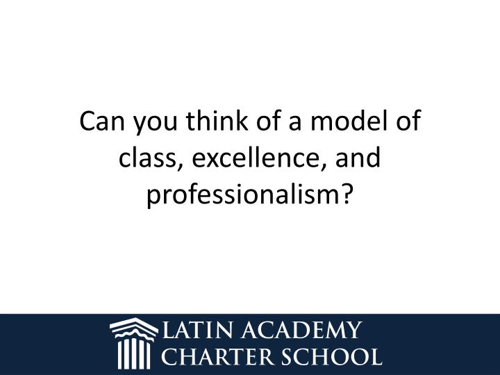 Can you think of a model of class, excellence, and professionalism?