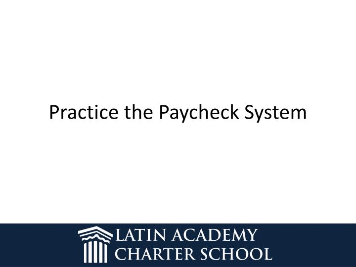 Practice the Paycheck System