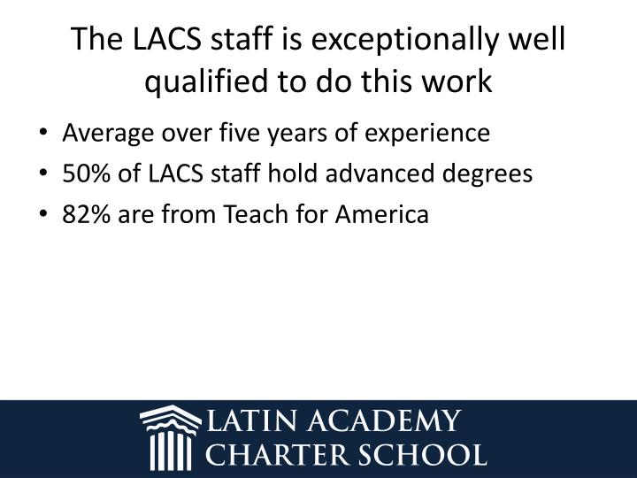 The LACS staff is exceptionally well qualified to do this work