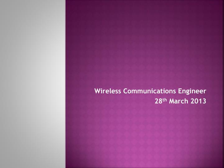 wireless communications engineer 28 th march 2013 n.
