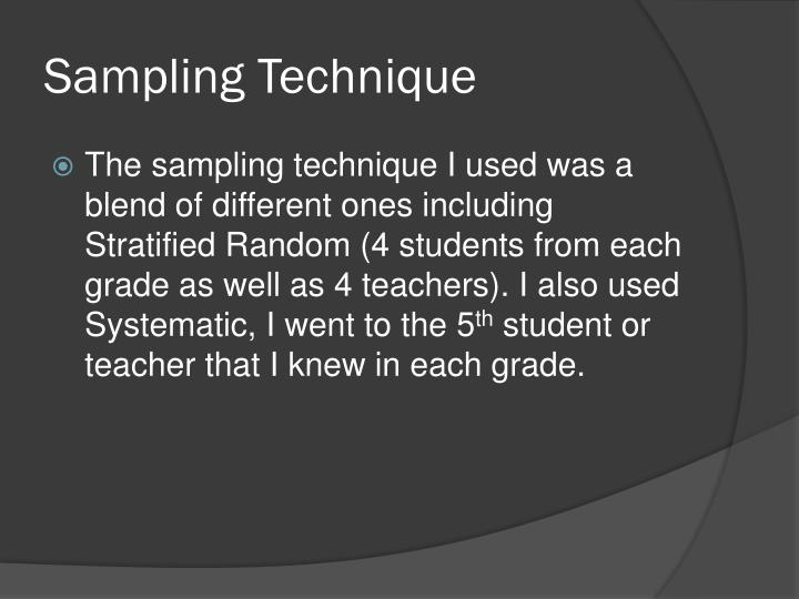the sampling technique used for students Identify the sampling technique used by ricardo in this scenario cluster sampling it is important to use _____ sampling when researchers want to make precise statements about a specific population on the basis of the results of their survey.