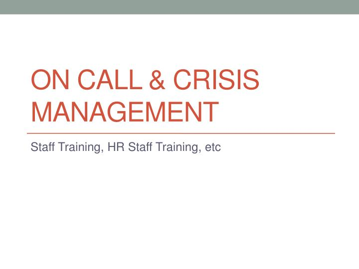 on call crisis management n.