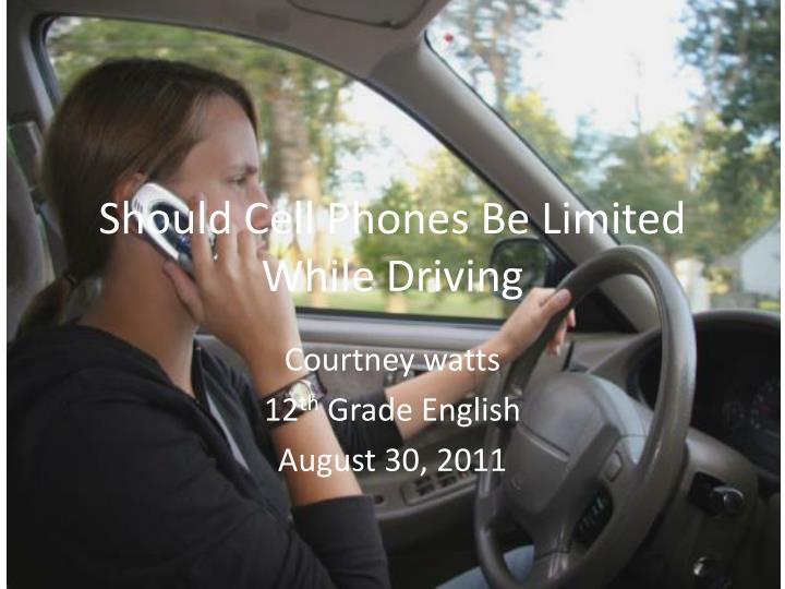 should cell phones be limited while driving n.