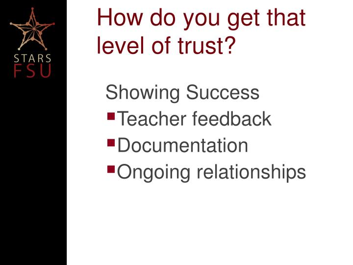 How do you get that level of trust?