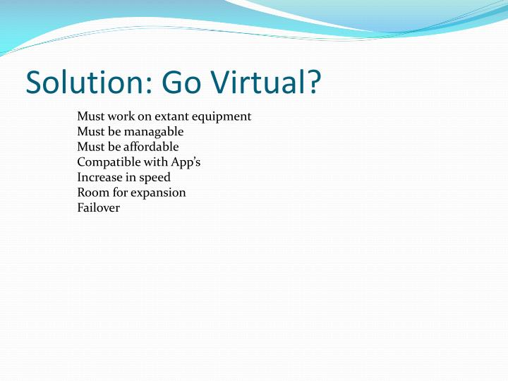 Solution: Go Virtual?