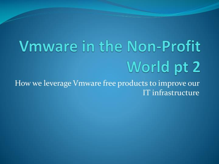 Vmware in the non profit world pt 2