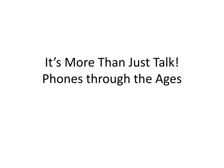 it s more than just talk phones through t he ages n.