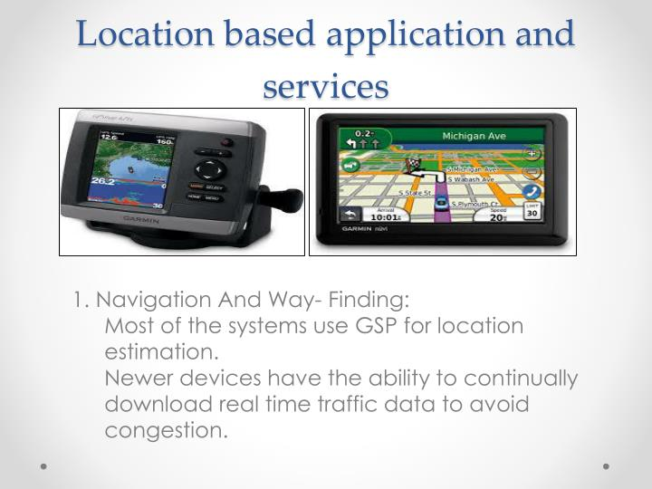 Location based application and services