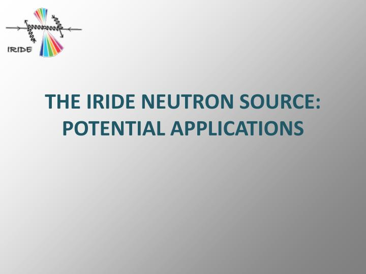 the iride neutron source potential applications n.