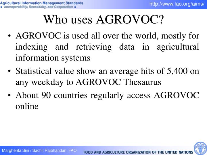 AGROVOC is used all over the world, mostly for indexing and retrieving data in agricultural information systems