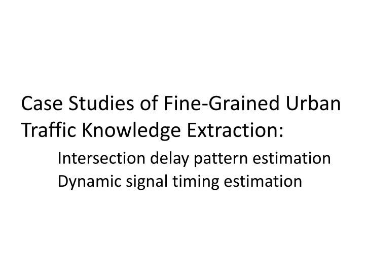 Case Studies of Fine-Grained Urban Traffic Knowledge Extraction: