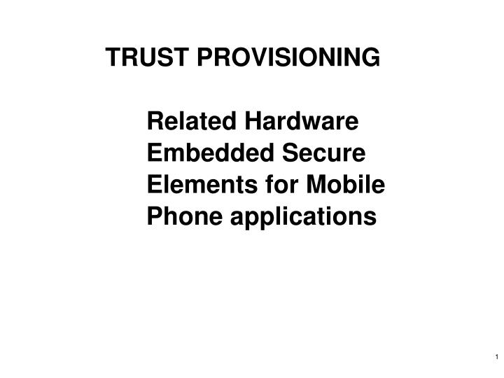 trust provisioning related hardware embedded secure elements for mobile phone applications n.