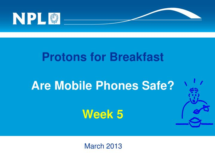 protons for breakfast are mobile phones safe week 5 n.