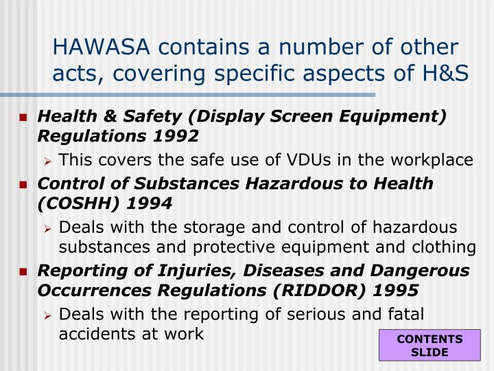 HAWASA contains a number of other acts, covering specific aspects of H&S