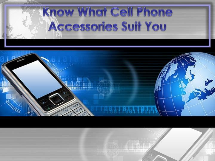 know what cell phone accessories suit you n.