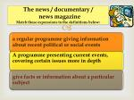 the news documentary news magazine match these experssions to the definitions below