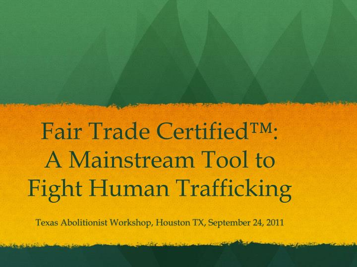 fair trade certified a mainstream tool to fight human trafficking n.