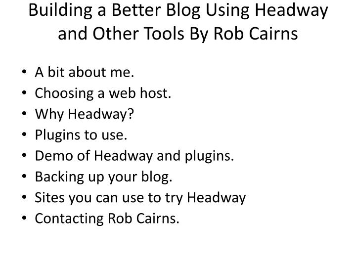 building a better blog using headway and other tools by rob cairns n.