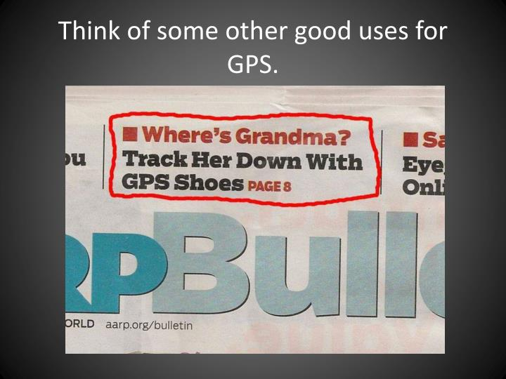 think of some other good uses for gps n.