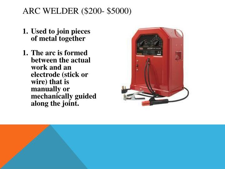 Arc Welder ($200- $5000)