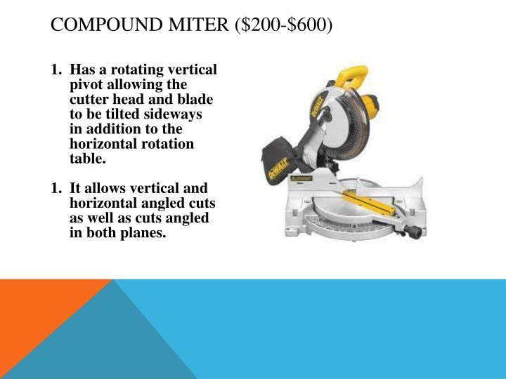 Compound Miter ($200-$600)