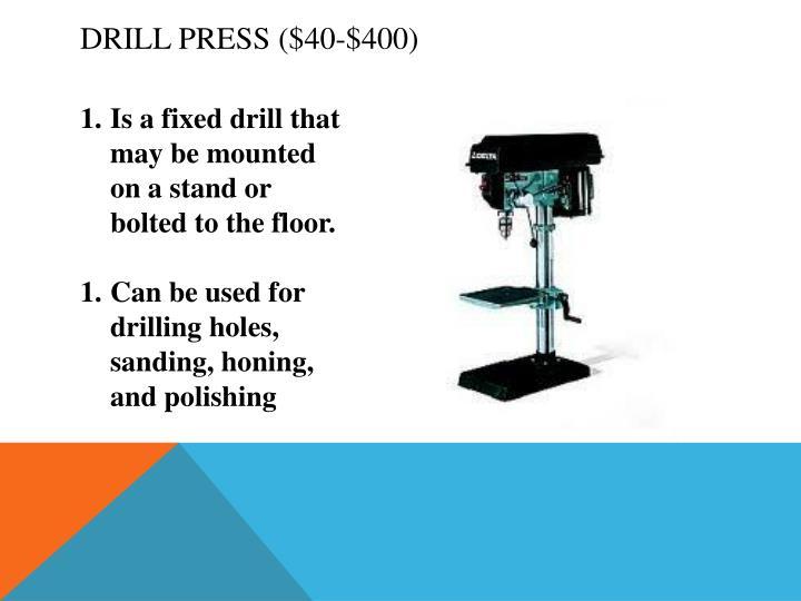 Drill Press ($40-$400)