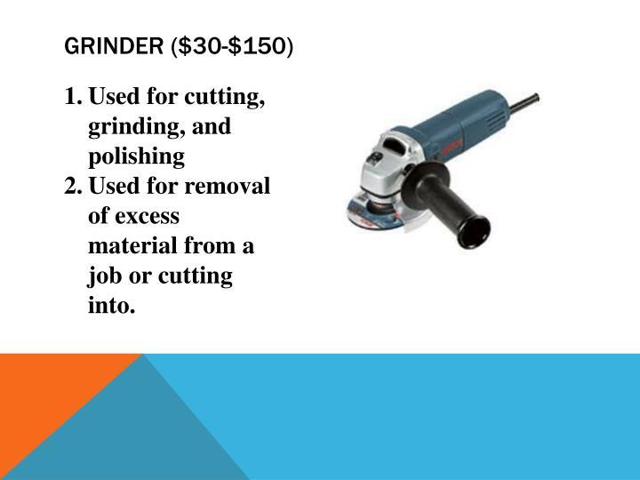 Grinder ($30-$150)