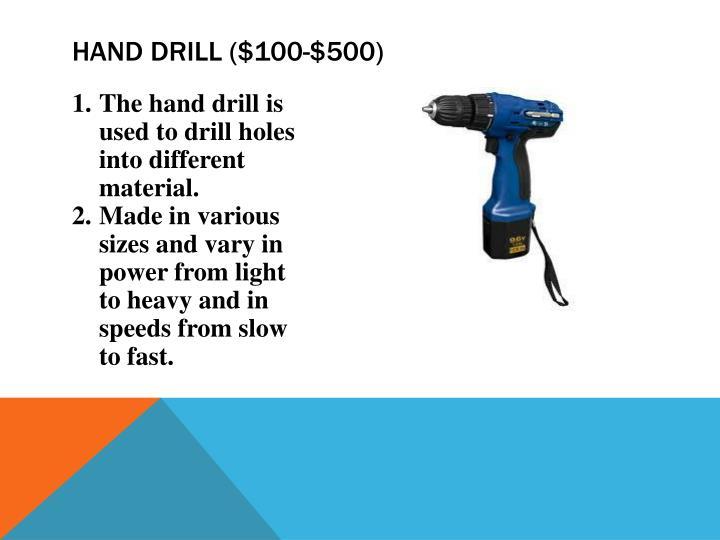 Hand drill ($100-$500)
