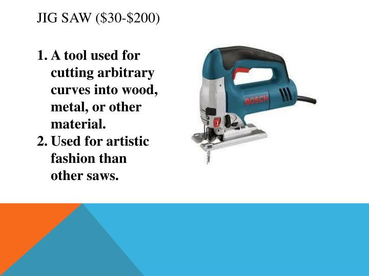 Jig Saw ($30-$200)