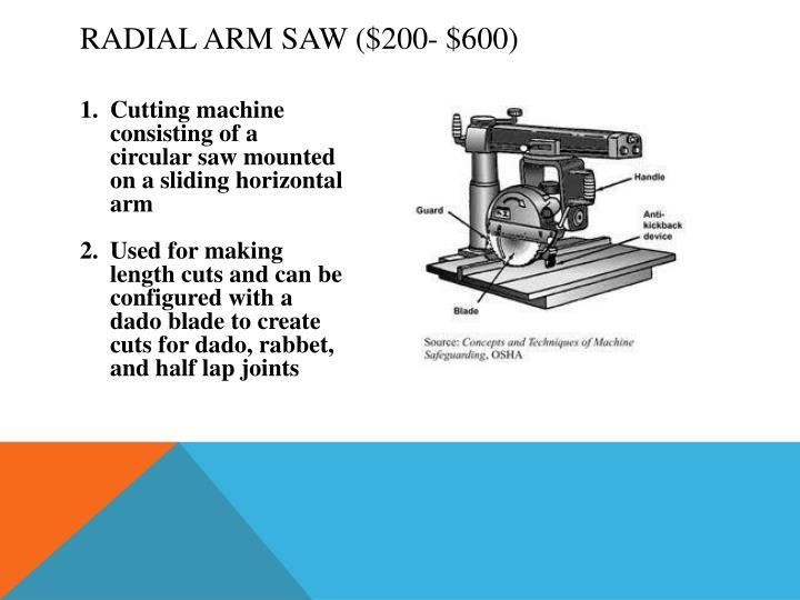 Radial Arm Saw ($200- $600)