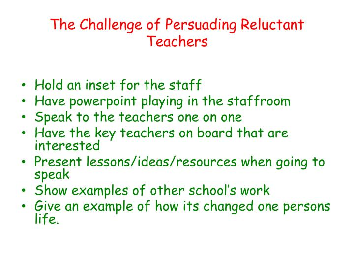 The Challenge of Persuading Reluctant Teachers