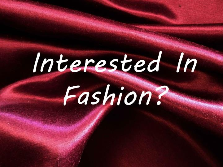 interested in fashion n.