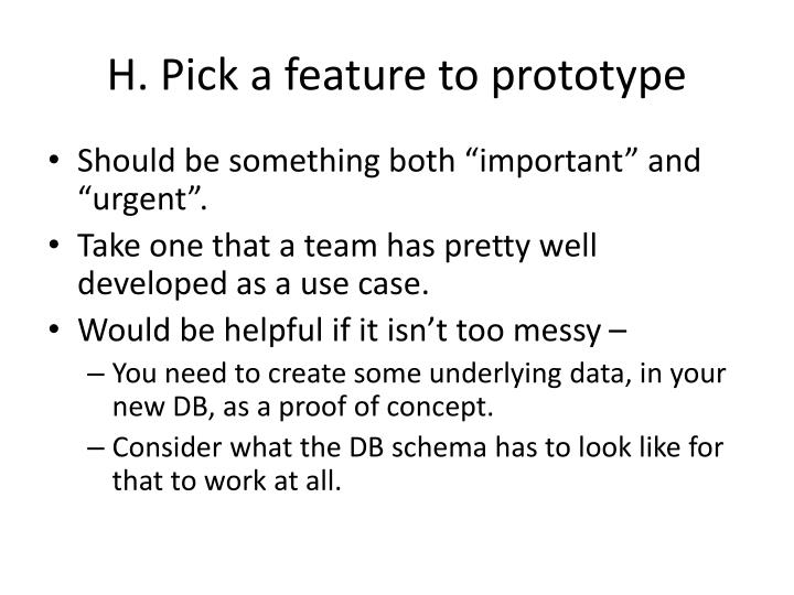 H. Pick a feature to prototype