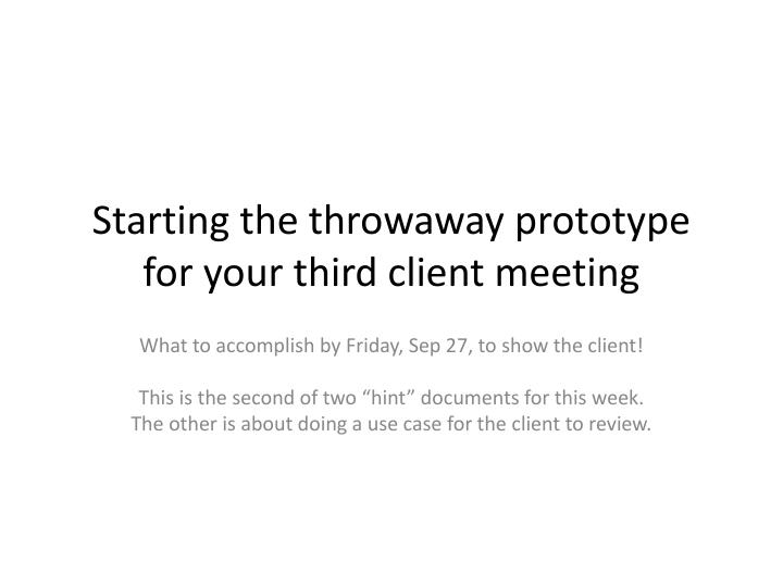 starting the throwaway prototype for your third client meeting n.
