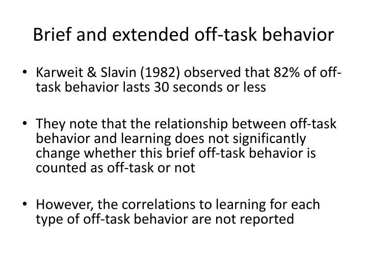 Brief and extended off-task behavior